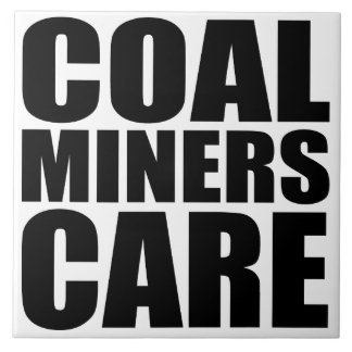 COAL MINERS CARE CERAMIC TILES