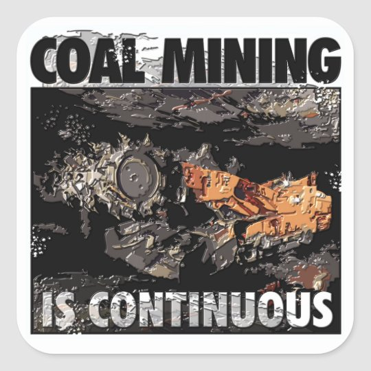 COAL MINING IS CONTINUOUS SQUARE STICKER