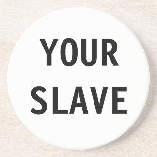 Coaster Your Slave