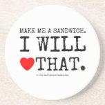 make me a sandwich. i will  [Love heart] that. make me a sandwich. i will  [Love heart] that. Coasters