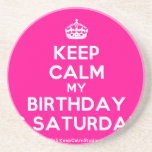 [Crown] keep calm my birthday is saturday  Coasters