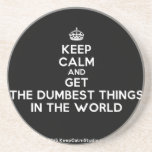 [Crown] keep calm and get the dumbest things in the world  Coasters