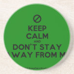 [No sign] keep calm and don't stay away from me  Coasters