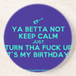 [Electric guitar] ya betta not keep calm just turn tha fuck up it's my birthday!  Coasters