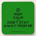 [No sign] keep calm and don't stay away from me  Coasters (Cork)