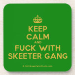 [Crown] keep calm and fuck with skeeter gang  Coasters (Cork)