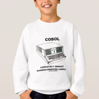 COBOL Completely Obsolete Business-Oriented Lang. Sweatshirt