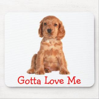 Cocker Spaniel Gotta Love Me  Puppy Dog  Mousepad