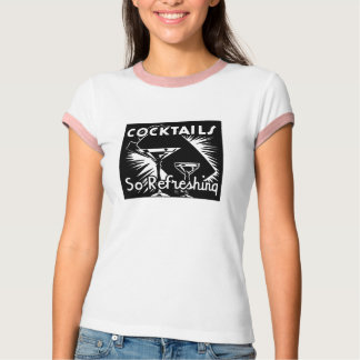 """Cocktails - So Refreshing"" T-Shirt"
