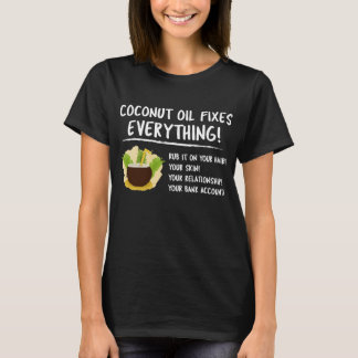 Coconut Oil Fixes Everything T-Shirt