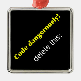 Code Dangerously! Metal Ornament