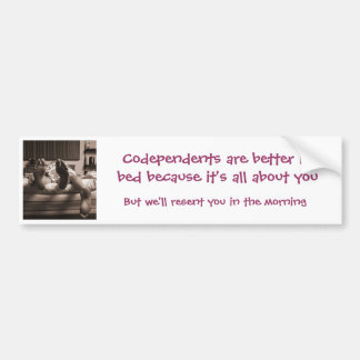Codependents are better in bed bumper sticker