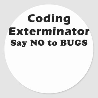Coding Exterminator Say No to Bugs Classic Round Sticker