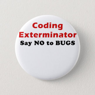 Coding Exterminator Say No to Bugs Pinback Button