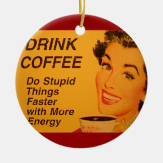 Coffee Ad: Do Stupid Things Faster - More Energy Ceramic Ornament