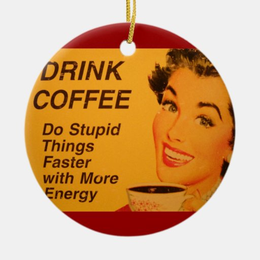 Coffee Ad: Do Stupid Things Faster - More Energy Christmas Ornaments