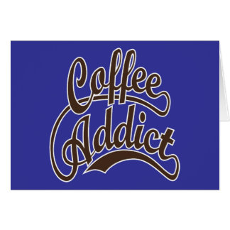 Coffee Addict in Brown Card