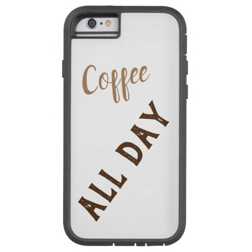 Coffee all day tough xtreme iPhone 6 case