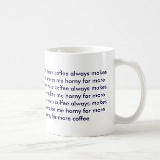 coffee always makes me horny for more coffee classic white coffee mug
