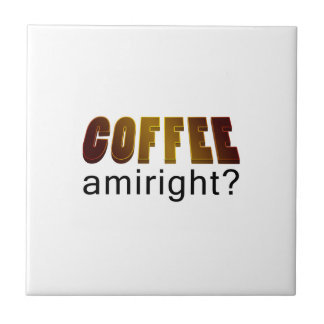 Coffee Amiright? Small Square Tile
