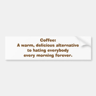 Coffee: An Alternative to Hating People BMPER STKR Bumper Sticker