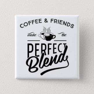 Coffee And Friends Make The Perfect Blend Button