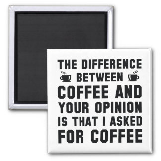 Coffee And Your Opinion Magnet