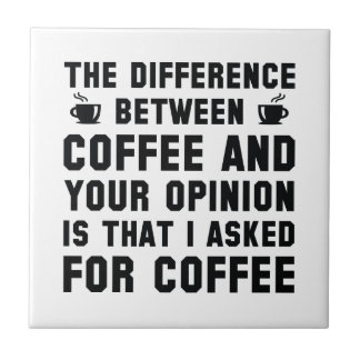 Coffee And Your Opinion Tile