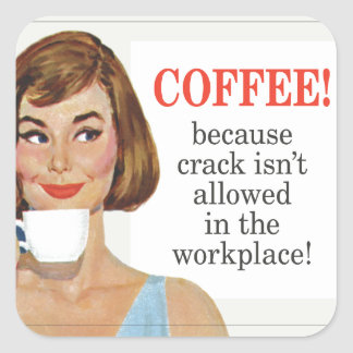 Coffee because crack isn't allowed square sticker