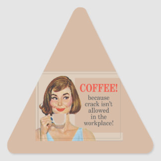 Coffee because crack isn't allowed triangle sticker