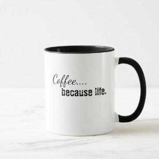 Coffee... because life mug