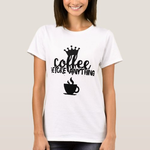 Coffee before anything T-Shirt