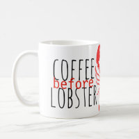 Coffee Before Lobster Mug