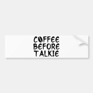 Coffee Before Talkie Bumper Sticker