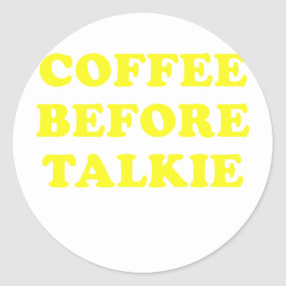Coffee Before Talkie Classic Round Sticker