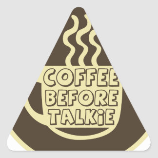 Coffee before talkie, Coffee shirt, Coffee product Triangle Sticker