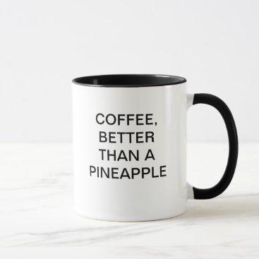 Coffee Themed COFFEE, BETTER THAN A PINEAPPLE MUG