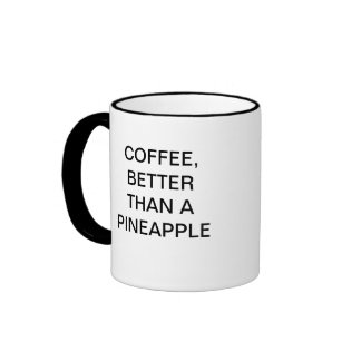COFFEE, BETTER THAN A PINEAPPLE RINGER COFFEE MUG