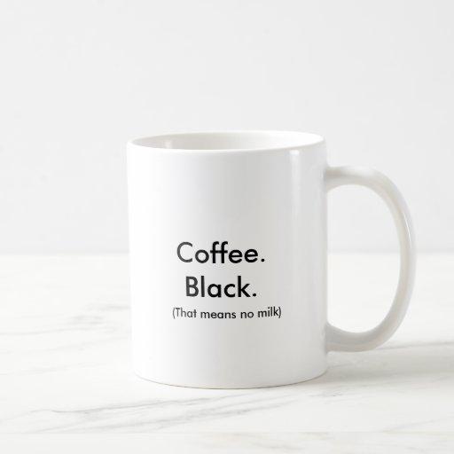 Coffee.Black., (ese no significa ninguna leche) Taza Básica Blanca