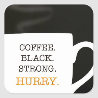 Coffee. Black. Strong. Hurry. Square Sticker