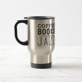 Coffee,Books and Jazz Travel Mug