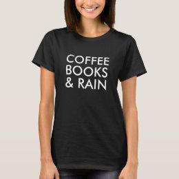 Coffee, Books, and Rain T-Shirt