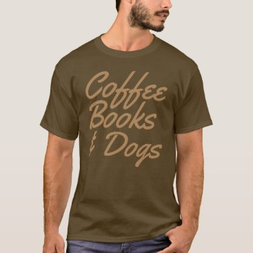 "Coffee Themed ""Coffee Books & Dogs"" t-shirt"