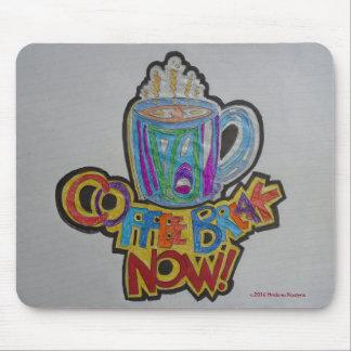 COFFEE BREAK...NOW! MOUSE PAD