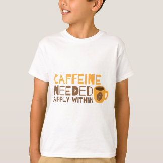 Coffee Caffeine  needed APPLY WITHIN T-Shirt
