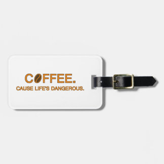 Coffee. Cause Life's Dangerous -- coffee quote Travel Bag Tag
