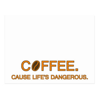 Coffee. Cause Life's Dangerous -- coffee quote Postcard