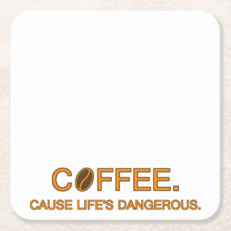 Coffee. Cause Life's Dangerous -- coffee quote Square Paper Coaster