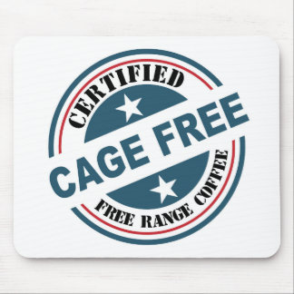 Coffee Certified Free Range and Cage Free fun Mouse Pad