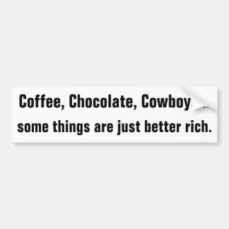 Coffee, Chocolate, Cowboys are better Rich Bumper Sticker